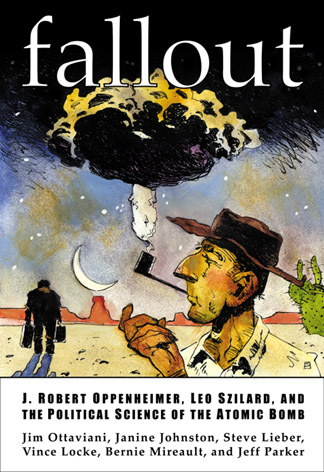 Fallout: J. Robert Oppenheimer, Leo Szilard, and the political science of the atomic bomb.